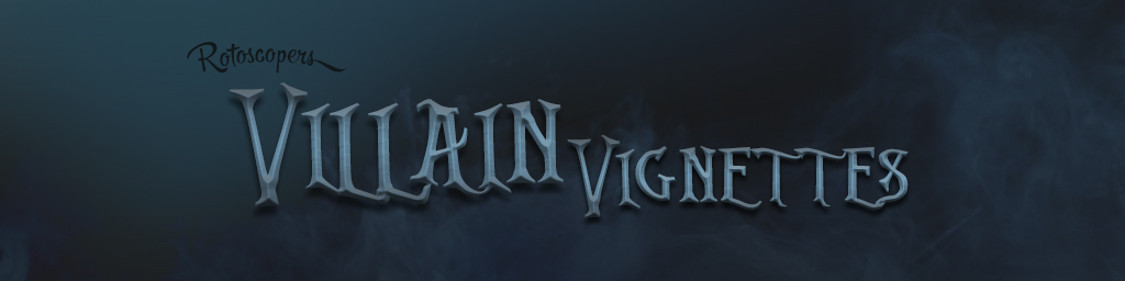 Villain-vignettes-rotoscopers