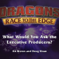 'Dragons' Fans: Ask The Producers Anything about 'Race to the Edge'!